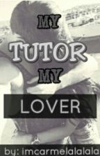 MY TUTOR MY LOVER by imcarmelalalala