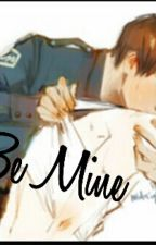 Be Mine【18+】 by RoseJuexol