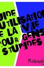 Guide d'utilisation de la vie (pour gens stupides) by NobodyS22