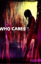 Who Cares.. by Eve_Farr