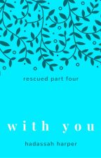 With You (Rescued Series #4) by HadassaHarper