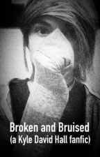 Broken and Bruised (a Kyle David Hall fanfic) by comfymatt_