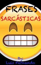 FRASES SARCÁSTICAS by LuisFernando205