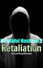 Unfaithful Husband: Retaliation [Completed] by iLoveNinjaMoves