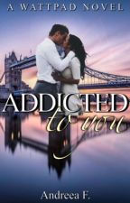 Addicted to you by andreeaf5