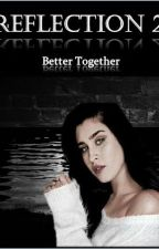 Reflection 2:Better Together by cabello_aesthetic