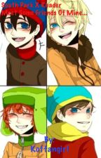 South park x Reader ! Meet Some friends of mine... (Requests Open) by Koffangirl