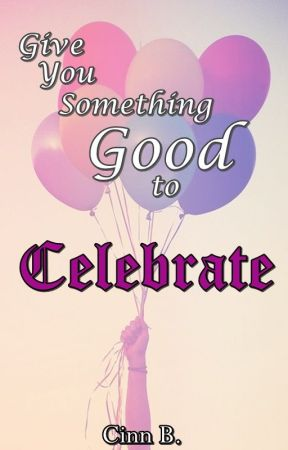 Give You Something Good to Celebrate by cinnbarbosa