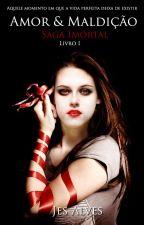 Amor & Maldição(livro 1 da saga imortal) by jessykaalvys