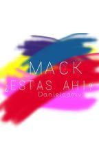 Mack, ¿Estás ahí? by Danielaamv