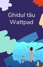 Ghidul tău Wattpad by AmbassadorsRo