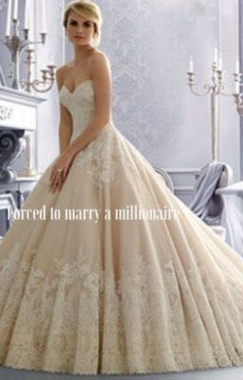 Forced to marry a millionaire