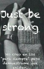 Just be strong by MaferTrejo9