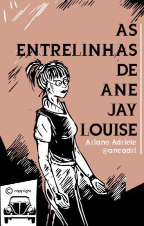 As entrelinhas de Ane Jay Louise by AneRock1999