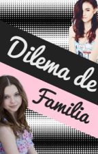 Dilema de Familia by Baby_Ariel_Stylinson