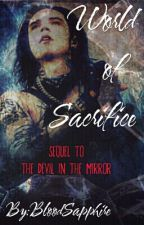 World of Sacrifice (Sequel to The Devil In The Mirror) by BloodSapphire