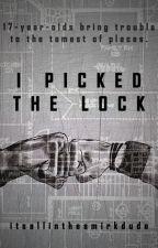 I Picked The Lock by itsallinthesmirkdude