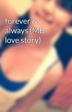 forever & always (MB love story) by trey_songzwifey