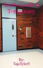 Tenth grade is temporary by TajaTyler5