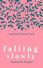 Falling Slowly (Rescued BONUS) by HadassaHarper