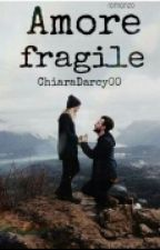 AMORE FRAGILE  by ChiaraDarcy00