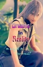 Dreams in Reality (a Riku story Kingdom Hearts) ON HOLD TILL FURTHER NOTICE by riku54