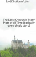 The Most Overused Story Plots of all Time (basically every single story) by Sav1DirctionInfction