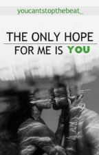 The Only Hope For Me Is You by youcantstopthebeat_