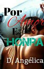 Por Amor e Honra by AngelicaD93