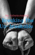 Breaking the un-breakable (Fin.)(boyxboy) by XxDarkxAngelxX