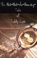 The Not-So-Amazing-Tale of Teddy Lupin by JustAdrianDean