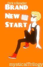 Brand New Start (Dirk x Reader) by mysticalTrilogy