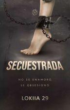 Secuestrada by Lokiia29