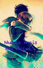 Nunca mais me deixe! by Bela_Rosaa