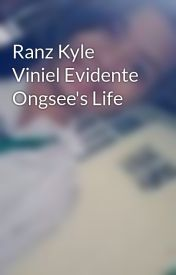 Ranz Kyle Viniel Evidente Ongsee's Life by alteyasopiya