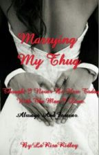 Marrying My Thug by _ShayRon_