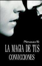 La magia de tus convicciones by loremar96