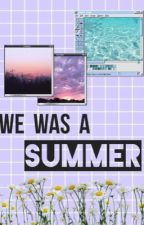 We was a Summer by Baby_Ariel_Stylinson
