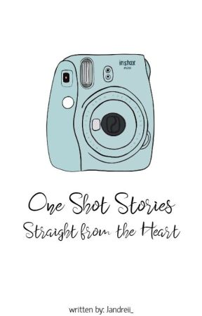 One Shot Stories ♥ Straight from the Heart by HaveYouSeenThisGuy_