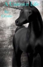 A Unicorn Life by Cryatic