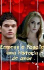 Emmett E Roselie-Uma Historiia De Amor(Livro 2). by MiihSoarees
