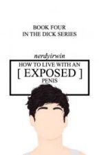 How to live with an exposed penis {PT  C.H } by bluwclou