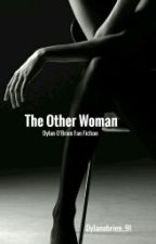 The Other Woman by Dylanobrien_91