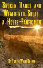 Broken Hands and Weathered Souls: a Holes Fanfiction by TravelWriteDream