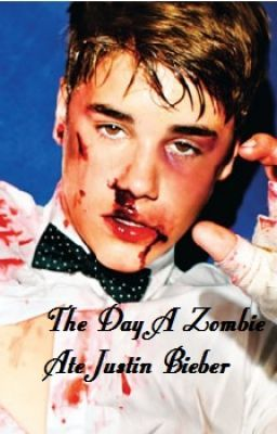Justin Bieber - The Day A Zombie Ate Justin Bieber - Page 1 - Wattpad