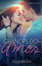 Chances Do Amor (Degustação) by EsterDBaldus
