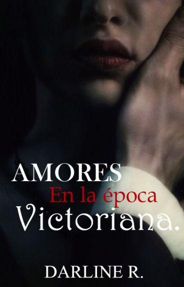 Amores en la época  Victoriana. ( Épocas #1 )