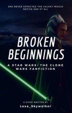 Broken Beginnings (A Star Wars: Clone Wars fanfic) by Lexa_Skywalker