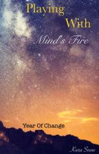 Playing With Mind's Fire: Year of Change by KieraSnow