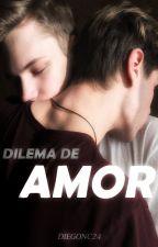 Dilema de Amor [Gay/Yaoi] (En Edición) by DiegoNC24